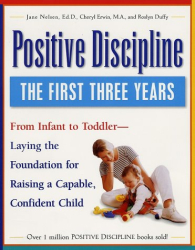 Jane Ed.D. Nelsen: Positive Discipline: The First Three Years-Laying the Foundation for Raising a Capable, Confident Child