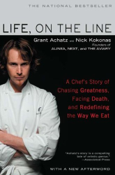 Grant Achatz: Life, on the Line: A Chef's Story of Chasing Greatness, Facing Death, and Redefining the Way We Eat