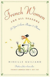Mireille Guiliano: French Women for All Seasons: A Year of Secrets, Recipes, and Pleasure