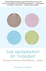Richard Nisbett: The Geography of Thought: How Asians and Westerners Think Differently...and Why