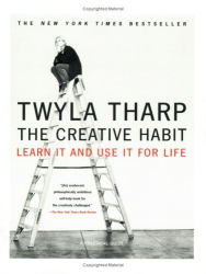 Twyla Tharp: The Creative Habit: Learn It and Use It for Life