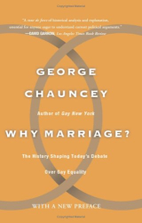 George Chauncey: Why Marriage?: The history shaping today's debate over gay equality