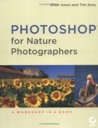 Ellen Anon: Photoshop for Nature Photographers: A Workshop in a Book