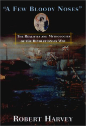 Robert Harvey: A Few Bloody Noses: The Realities and Mythologies of the American Revolution