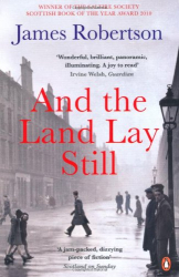 James Robertson: And the Land Lay Still