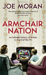 Joe Moran: Armchair Nation: An intimate history of Britain in front of the TV