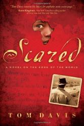 Tom Davis: Scared: A Novel on the Edge of the World