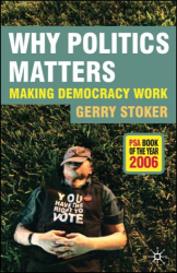 Gerry Stoker: Why Politics Matters: Making Democracy Work