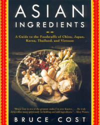 Bruce Cost: Asian Ingredients : A Guide to the Foodstuffs of China, Japan, Korea, Thailand and Vietnam