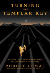 Robert Lomas: Turning the Templar Key: The Secret Legacy of the Knights Templar and the Origins of Freemasonry