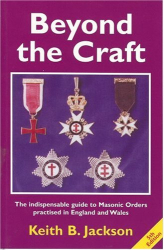 Keith B. Jackson: Beyond the Craft: The Indispensable Guide to Masonic Orders Practised in England and Wales