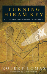 Robert Lomas: Turning the Hiram Key: Rituals of Freemasonry Revealed