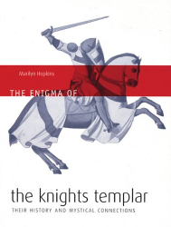 Marilyn Hopkins: The Enigma of the Knights Templar: Their History and Mystical Connections