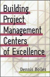 Dennis Bolles: Building Project-Management Centers of Excellence (With CD-ROM)
