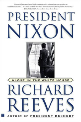 Richard Reeves: President Nixon: Alone in the White House
