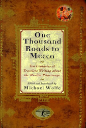 Michael Wolfe (Editor): One Thousand Roads to Mecca: Ten Centuries of Travelers Writing About the Muslim Pilgrimage