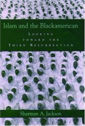 Sherman A. Jackson: Islam and the Blackamerican: Looking toward the Third Resurrection