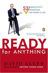 David  Allen: Ready for Anything: 52 Productivity Principles for Work and Life