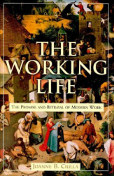 Joanne B. Ciulla: The Working Life: The Promise and Betrayal of Modern Work