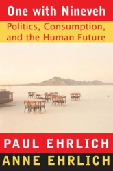 Paul R. Ehrlich: One With Nineveh: Politics, Consumption, and the Human Future