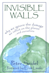 Peter Seidel: Invisible Walls: Why We Ignore the Damage We Inflict on the Planet--And Ourselves