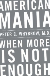 Peter C. Whybrow: American Mania: When More Is Not Enough