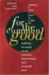 Herman E. Daly: For the Common Good : Redirecting the Economy toward Community, the Environment, and a Sustainable Future