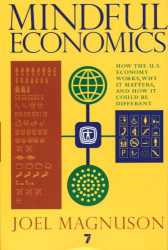 Joel Magnuson: Mindful Economics: How the US Economy Works, Why it Matters, and How it Could be Different