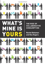 Rachel Botsman: What's Mine Is Yours: The Rise of Collaborative Consumption