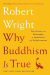 Robert Wright: Why Buddhism is True: The Science and Philosophy of Meditation and Enlightenment