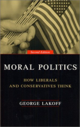 George Lakoff: Moral Politics : How Liberals and Conservatives Think