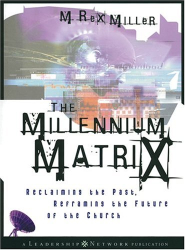 M. Rex Miller: The Millennium Matrix : Reclaiming the Past, Reframing the Future of the Church
