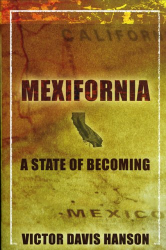 Victor Davis Hanson: Mexifornia: A State of Becoming