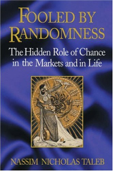 Nassim Nicholas Taleb: Fooled by Randomness: The Hidden Role of Chance in the Markets and in Life
