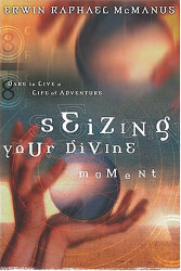 Erwin Raphael McManus: Seizing Your Divine Moment