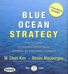 W. Chan Kim: Blue Ocean Strategy: How to Create Uncontested Market Space and Make the Competition Irrelevant
