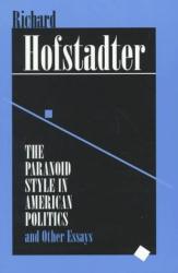 Richard Hofstadter: The Paranoid Style in American Politics