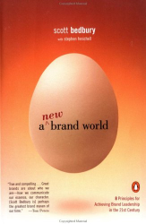Scott Bedbury: A New Brand World: 8 Principles for Achieving Brand Leadership in the 21st Century