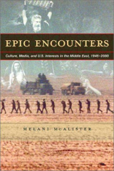 Melani McAlister: Epic Encounters: Culture, Media, and U.S. Interests in the Middle East, 1945-2000 (American Crossroads)