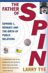 Larry Tye: The Father of Spin: Edward L. Bernays and The Birth of Public Relations