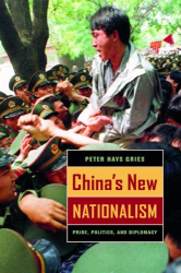 Peter Hays Gries: China's New Nationalism : Pride, Politics, and Diplomacy (Philip E. Lilienthal Books (Paperback))