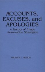 William L. Benoit: Accounts, Excuses, and Apologies: A Theory of Image Restoration Strategies (Suny Series in Speech Communication)