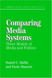 Daniel C. Hallin: Comparing Media Systems : Three Models of Media and Politics (Communication, Society and Politics)