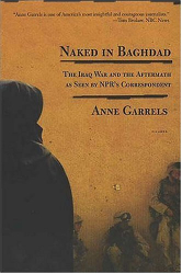 Anne Garrels: Naked in Baghdad : The Iraq War and the Aftermath as Seen by NPR's Correspondent
