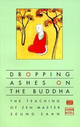 Zen Master Seung Sahn: Dropping Ashes on the Buddha: The Teaching of Zen Master Seung Sahn
