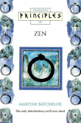 Martine Batchelor: Principles of Zen: The Only Introduction You'll Ever Need (Thorsons Principles Series)