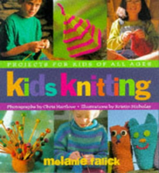 Melanie Falick: Kids Knitting: Projects for Kids of All Ages