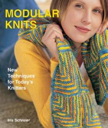 Iris Schreier: Modular Knits : New Techniques for Today's Knitters