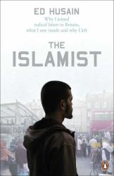 Ed Husain: The Islamist: Why I Joined Radical Islam in Britain, What I Saw Inside and Why I Left