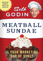 Seth Godin: Meatball Sundae: Is Your Marketing out of Sync?